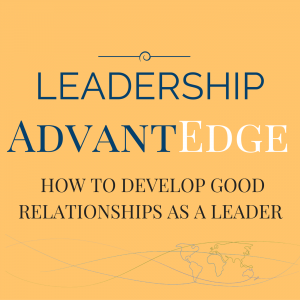 How to develop good relationships as a leader – Roles Leaders Play