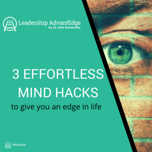 3 Effortless Mind Hacks to give you and edge in life