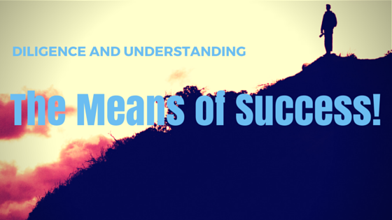 Diligence and understanding – the means of success