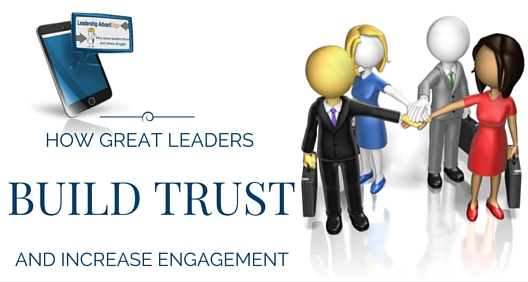 How Great Leaders Build Trust and Increase Engagement