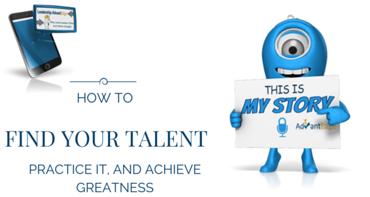 How to find your talent, practice it and achieve greatness